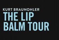 Kurt Braunohler: The Lip Balm Tour