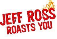 JEFF ROSS ROASTS YOU TOUR